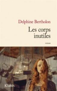 Delphine Bertolon  Les corps inutiles