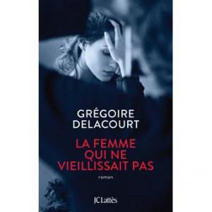 Grégoire Delacourt La-femme-qui-ne-vieilliait-pas