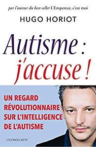 Autisme, j'accuse ! de Hugo Horiot