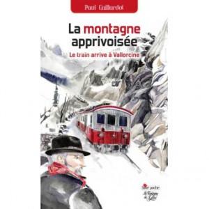 Paul Caillardot  La montagne apprivoisée  Le train arrive à Vallorcine