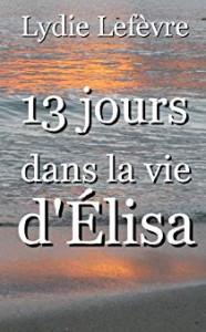 Lydie Lefèvre 13 jours dans la vie d Elisa